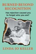 Burned Beyond Recognition: Has rejection caused you to forget who you are?