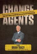 Change Agents : The World's Leading Experts Reveal Their Secrets for Successfully Changing t...