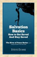 Salvation Basics : How to Get Saved and Stay Saved