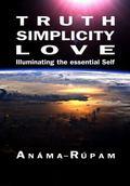 Truth Simplicity Love : Illuminating the Essential Self