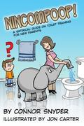 Nincompoop! : A Satirical Guide on Toilet Training for New Parents