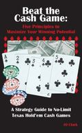Beat the Cash Game : Five Principles to Maximize Your Winning Potential
