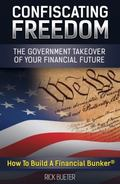 Confiscating Freedom : The Government Takeover of Your Financial Future