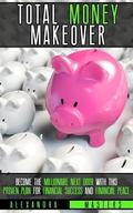 Total Money Makeover: Become the Millionaire Next Door with This Proven Plan for Financial S...