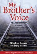 My Brother's Voice : How a Young Hungarian Boy Survived the Holocaust: a True Story