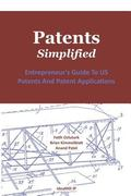 Patents. Simplified.: Entrepreneur's Guide To US Patents And Patent Applications