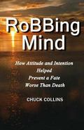 Robbing Mind: How Attitude and Intention Helped Prevent a Fate Worse Than Death (Volume 1)