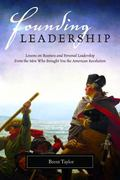 Founding Leadership : Lessons on Business and Personal Leadership from the Men Who Brought Y...