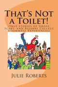 That's Not a Toilet! : True Stories of Gross, Scary, and Bizarre College Roommate Experiences