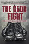 Good Fight : A Story of Cancer, Love, and Triumph