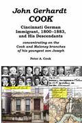 John Gerhardt Cook : Cincinnati German Immigrant, 1800-1883, and His Descendants