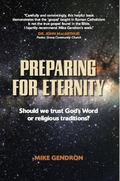 Preparing for Eternity : Should We Trust God's Word or Religious Traditions?