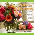 Fun with Flowers : A Guide to Selecting, Arranging and Enjoying Beautiful Flowers