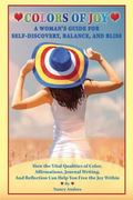 Colors of Joy : A Woman's Guide for Self-Discovery, Balance, and Bliss