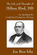 The Life and Thought of Milton Bird, DD: An Apologist for Cumberland Presbyterian Theology
