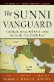 The Sunni Vanguard: Can Egypt, Turkey, and Saudi Arabia Survive the New Middle East? (The Lo...