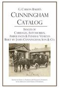 G. Carson Baker's Cunningham Catalog : Images of Carriages, Automobiles, Ambulances and Fune...