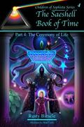 Saeshell Book of Time Pt. 4 : The Ceremony of Life