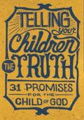 Telling Your Children the Truth : 31 Promises for the Child of God