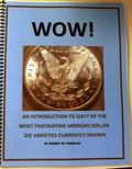 Wow! : An Introduction to Sixty of the Most Fascinating Morgan Dollar Die Varieties Currentl...