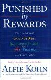Punished by Rewards: The Trouble with Gold Stars, Incentive Plans, A's, Praise, and Other Br...