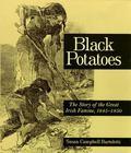 Black Potatoes The Story of the Great Irish Famine, 1845-1850