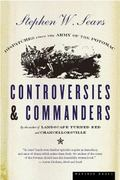 Controversies & Commanders Dispatches from the Army of the Potomac