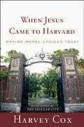 When Jesus Came To Harvard Making Moral Choices Today