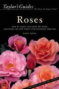 Taylor's Guide to Roses How to Select, Grow, and Enjoy More Than 380 Roses