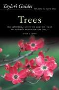 Taylor's Guide to Trees The Definitive, Easy-To-Use Guide to 200 of the Garden's Most Import...