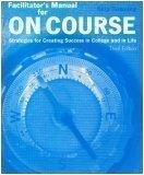 On Course: Strategies for Creating Success in College and in Life (Facilitator's Manual)