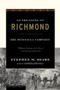 To the Gates of Richmond The Peninsula Campaign