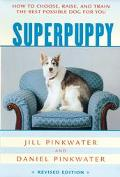 Superpuppy How to Choose, Raise, and Train the Best Possible Dog for You