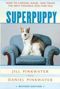 Superpuppy How to Choose, Raise, and Train the Best Possible Dog for You, Revised Edition