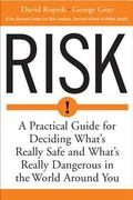 Risk A Practical Guide for Deciding What's Really Safe and What's Really Dangerous in the Wo...