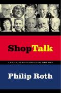 Shop Talk A Writer and His Colleagues and Their Work