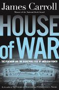 House of War the Pentagon, a History of Unbridled Power