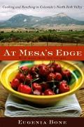 At Mesa's Edge Cooking and Ranching in Colorado's North Fork Valley