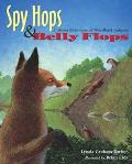 Spy Hops & Belly Flops Curious Behaviors of Woodland Animals