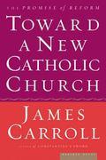 Toward a New Catholic Church The Promise of Reform