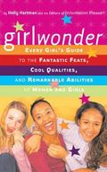 Girlwonder Every Girls' Guide to the Fantastic Feats, Cool Qualities, and Remarkable Abiliti...
