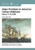 Major Problems in American Foreign Relations To 1920