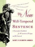 New Well-Tempered Sentence A Punctuation Handbook for the Innocent, the Eager, and the Doomed