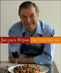 Jacques Pepin's Fast Food My Way