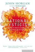 Rational Mysticism Dispatches from the Border Between Science and Spirituality