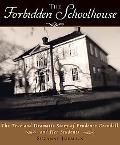 Forbidden Schoolhouse The True and Dramatic Story of Prudence Candall and Her Students