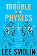 Trouble With Physics The Rise of String Theory, the Fall of a Science, And What Comes Next