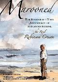 Marooned The Strange But True Adventures Of Alexander Selkirk, The Real Robinson Crusoe