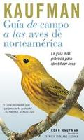 Guia De Campo Kaufman :A Las Aves Norteamericanas / Kaufman Guide To North American Birds A ...
