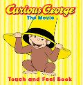Curious George The Movie Touch and Feel Book